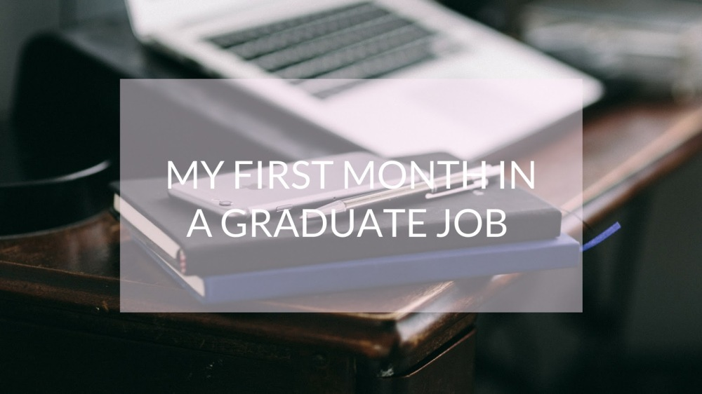 my first month in a graduate job